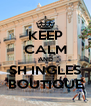 KEEP CALM AND SH INGLES BOUTIQUE - Personalised Poster A4 size