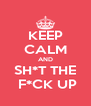 KEEP CALM AND SH*T THE  F*CK UP - Personalised Poster A4 size