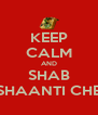 KEEP CALM AND SHAB SHAANTI CHE - Personalised Poster A4 size