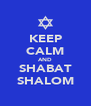 KEEP CALM AND SHABAT SHALOM - Personalised Poster A4 size