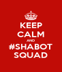 KEEP CALM AND #SHABOT SQUAD - Personalised Poster A4 size
