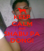 KEEP CALM AND SHABU PA DONG! - Personalised Poster A4 size
