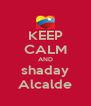 KEEP CALM AND shaday Alcalde - Personalised Poster A4 size