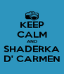 KEEP CALM AND SHADERKA D' CARMEN - Personalised Poster A4 size