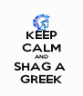 KEEP CALM AND SHAG A  GREEK - Personalised Poster A4 size