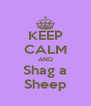 KEEP CALM AND Shag a Sheep - Personalised Poster A4 size