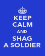 KEEP CALM AND SHAG A SOLDIER - Personalised Poster A4 size