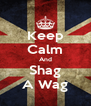 Keep Calm And Shag A Wag - Personalised Poster A4 size