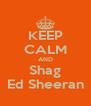 KEEP CALM AND Shag Ed Sheeran - Personalised Poster A4 size