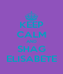 KEEP CALM AND SHAG ELISABETE - Personalised Poster A4 size