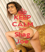 KEEP CALM AND Shag Joe - Personalised Poster A4 size