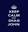 KEEP CALM AND SHAG JOHN - Personalised Poster A4 size
