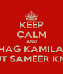 KEEP CALM AND SHAG KAMILAH WITHOUT SAMEER KNOWING - Personalised Poster A4 size