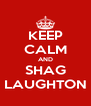 KEEP CALM AND SHAG LAUGHTON - Personalised Poster A4 size