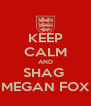 KEEP CALM AND SHAG  MEGAN FOX - Personalised Poster A4 size