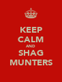 KEEP CALM AND SHAG MUNTERS - Personalised Poster A4 size