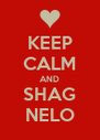 KEEP CALM AND SHAG NELO - Personalised Poster A4 size