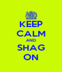 KEEP CALM AND SHAG ON - Personalised Poster A4 size