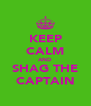 KEEP CALM AND SHAG THE CAPTAIN - Personalised Poster A4 size