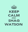 KEEP CALM AND SHAG WATSON - Personalised Poster A4 size