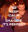 KEEP CALM AND SHAGGIE  IT'S PERFECT - Personalised Poster A4 size
