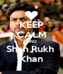 KEEP CALM AND Shah Rukh  Khan - Personalised Poster A4 size