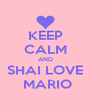 KEEP CALM AND SHAI LOVE  MARIO - Personalised Poster A4 size