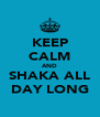 KEEP CALM AND SHAKA ALL DAY LONG - Personalised Poster A4 size