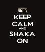 KEEP CALM AND SHAKA ON - Personalised Poster A4 size