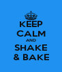 KEEP CALM AND SHAKE & BAKE - Personalised Poster A4 size
