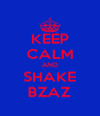 KEEP CALM AND SHAKE BZAZ - Personalised Poster A4 size