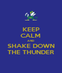 KEEP CALM AND SHAKE DOWN THE THUNDER - Personalised Poster A4 size