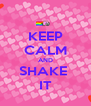 KEEP CALM AND SHAKE  IT - Personalised Poster A4 size