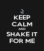 KEEP CALM AND SHAKE IT FOR ME - Personalised Poster A4 size