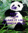 KEEP CALM AND SHAKE IT LIKE A PANDA BEAR - Personalised Poster A4 size