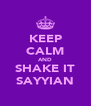 KEEP CALM AND SHAKE IT SAYYIAN - Personalised Poster A4 size
