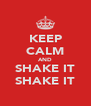 KEEP CALM AND SHAKE IT SHAKE IT - Personalised Poster A4 size