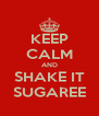 KEEP CALM AND SHAKE IT SUGAREE - Personalised Poster A4 size