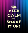 KEEP CALM AND SHAKE IT UP! - Personalised Poster A4 size