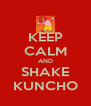KEEP CALM AND SHAKE KUNCHO - Personalised Poster A4 size