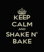 KEEP CALM AND SHAKE N' BAKE - Personalised Poster A4 size