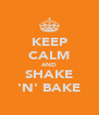 KEEP CALM AND SHAKE 'N' BAKE - Personalised Poster A4 size