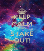 KEEP CALM AND SHAKE OUT! - Personalised Poster A4 size