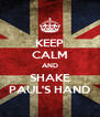 KEEP CALM AND SHAKE PAUL'S HAND - Personalised Poster A4 size