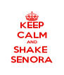 KEEP CALM AND SHAKE  SENORA - Personalised Poster A4 size