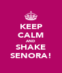 KEEP CALM AND SHAKE SENORA! - Personalised Poster A4 size