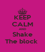 KEEP CALM AND Shake The block  - Personalised Poster A4 size