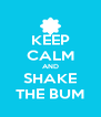 KEEP CALM AND SHAKE THE BUM - Personalised Poster A4 size