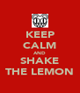 KEEP CALM AND SHAKE THE LEMON - Personalised Poster A4 size
