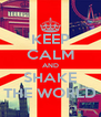 KEEP CALM AND SHAKE THE WORLD - Personalised Poster A4 size